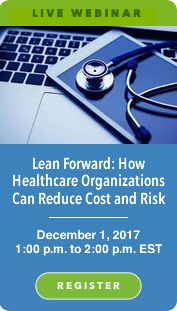 Live Webinar: Lean Forward: How Healthcare Organizations Can Reduce Cost and Risk