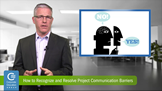 Recognize and Resolve Project Communication Barriers, Benoit DeGrace, CEG